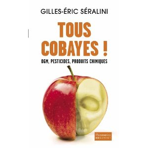 Tous cobayes ! de Gilles-Éric Séralini